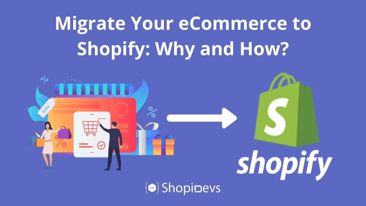 Migrate Your eCommerce to Shopify: Why and How?